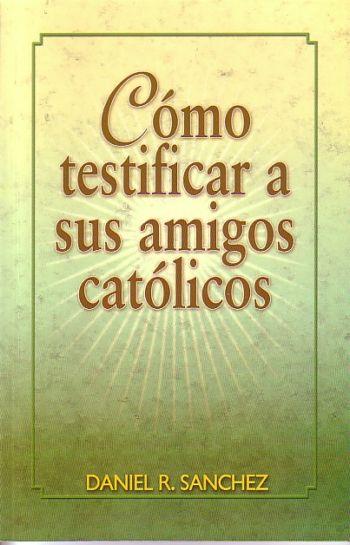 Cómo Testificar a Sus Amigos Católicos