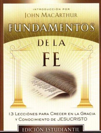 Fundamentos de la Fe (Edición Estudiantil) 13 Lecciones para Crecer en la Gracia y Conocimiento de Cristo Jesus