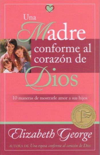 Una Madre Conforme al Corazón de Dios - 10 maneras de mostrarles amor a tus hijos
