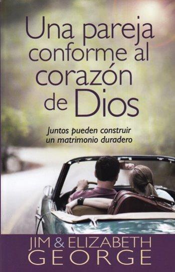 Una Pareja Conforme al Corazón de Dios - juntos pueden construir un matrimonio duradero