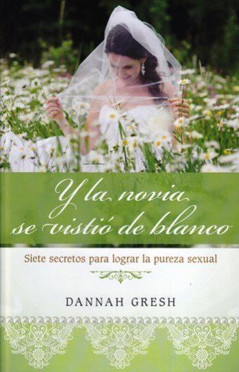 Y la Novia Se Vistió de Blanco - siete secretos para lograr la pureza sexual