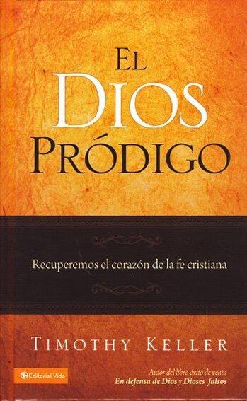 El Dios Pródigo - recuperamos el corazón de la fe cristiana