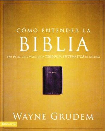 Cómo Entender la Biblia - Una parte tomada de la Teología Sistemática