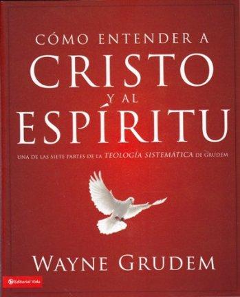 Cómo Entender a Cristo y el Espíritu - Una de las siete partes tomada de la Teología Sistemática