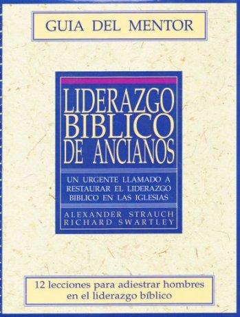 Liderazgo Bíblico de Ancianos (Guía del Mentor)