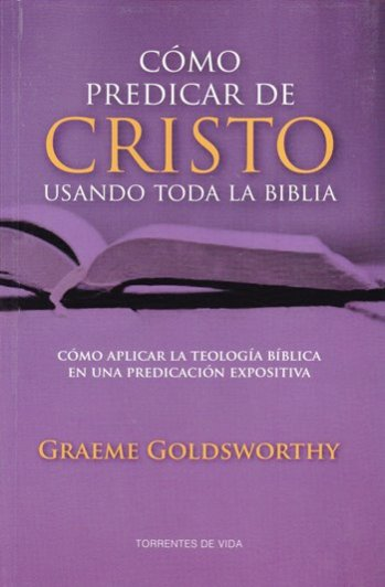 Cómo Predicar de Cristo Usando Toda la Biblia - cómo aplicar la teología bíblica en la predicación expositiva