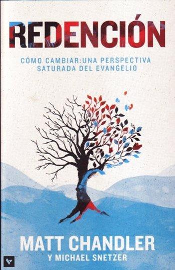 Redención: Cómo cambiar - una perspectiva saturada por el evangelio