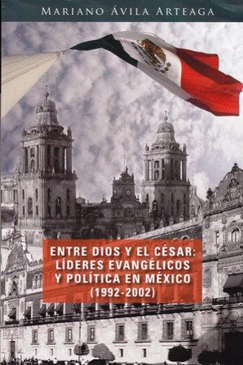 Entre Dios y el Cesar: Lideres Evangelicos y Politicos de Mexico