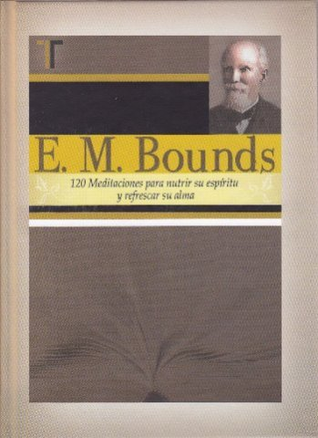 120 Meditaciones para Nutrir Su Espíritu y Refrescar Su Alma (E.M. Bounds) - pasta dura