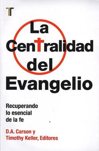 La Centralidad del Evangelio - recuperando lo esencial de la fe