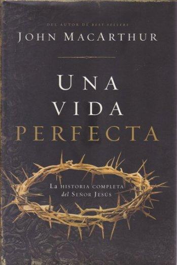Una Vida Perfecta - la historia completa del Señor Jesús (pasta dura)