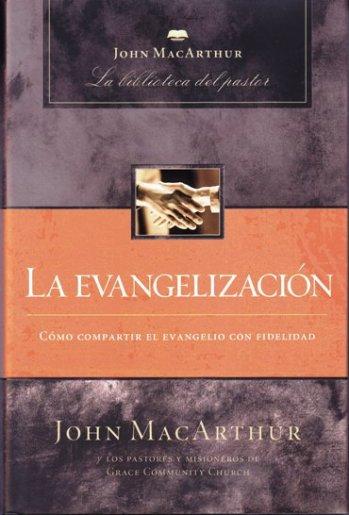 La Evangelización - como compartir el evangelio con fidelidad (tapa dura)