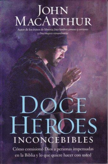 Doce Heroes Inconcebibles - cómo comisionó Dios a personas impensadas en la Biblia