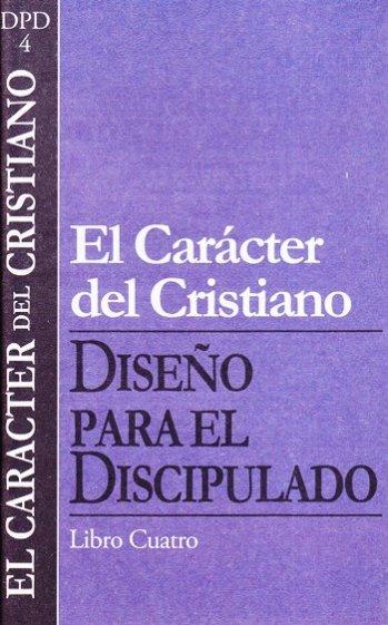 DPD 4: El Carácter del Cristiano - Vol.4 Serie  Diseño para el Discipulado