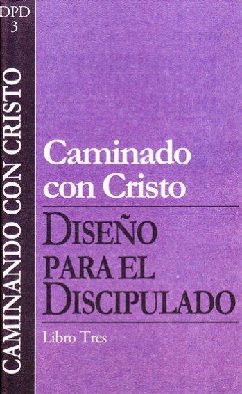 DPD 3: Caminando con Cristo - Vol.3 Serie  Diseño para el Discipulado