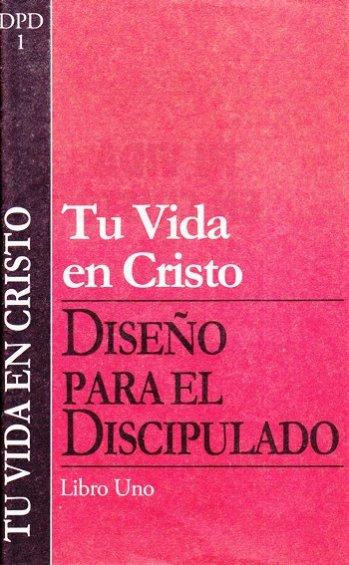 DPD 1: Tu Vida En Cristo - Vol.1 Serie  Diseño para el Discipulado