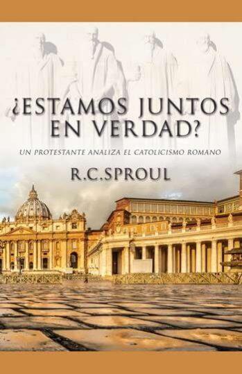 ¿Estamos Juntos en Verdad? un protestante analiza el Catolicismo Romano