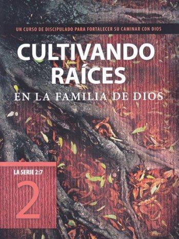 Cultivando Raíces en la Familia de Dios (2) - un curso de discipulado para fortalecer su caminar con Dios