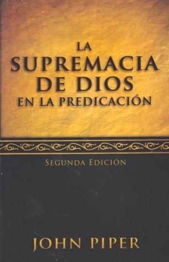 La Supremacía de Dios en la Predicación (Segunda Edición)