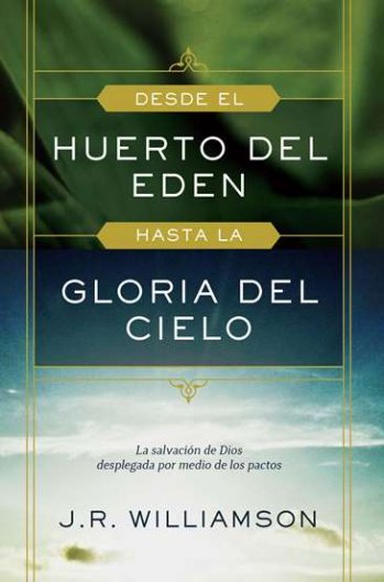 Desde el Huerto del Edén hasta la Gloria del Cielo - la salvación de Dios desplegada por medio de pactos