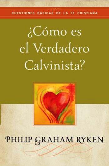 ¿Cómo Es el Verdadero Calvinista? (tratado)