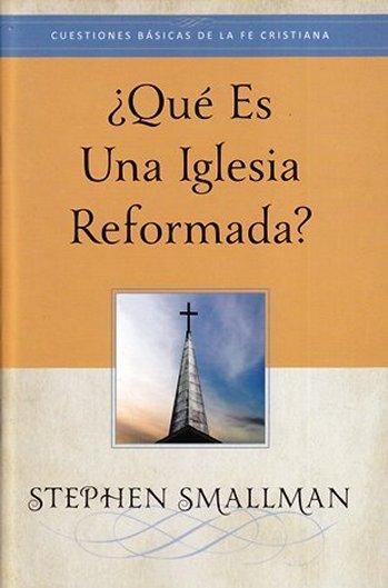 ¿Qué Es Una Iglesia Reformada? (tratado)