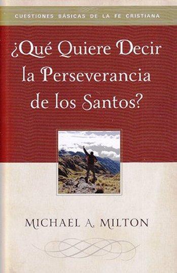 ¿Qué Quiere Decir la Perseverancia de los Santos? (tratado)