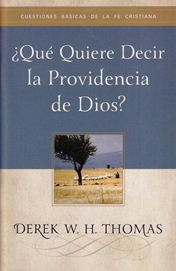 ¿Qué Quiere Decir la Providencia de Dios? (tratado)
