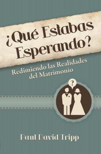 ¿Qué Estabas Esperando? - Redimiendo las Realidades del Matrimonio