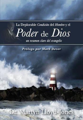 La Deplorable Condición del Hombre y el Poder de Dios - un resumen claro del evangelio