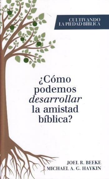 ¿Cómo Podemos Desarrollar la Amistad Bíblica?