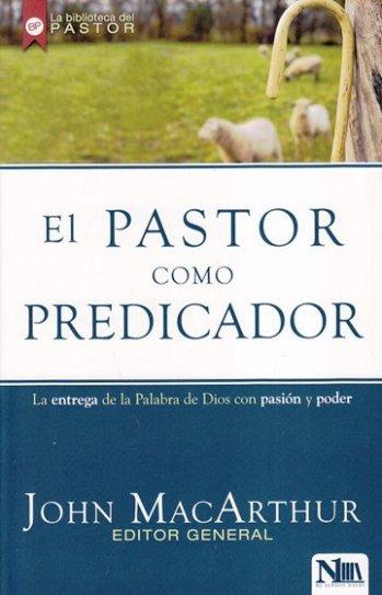 El Pastor como Predicador - la entrega de la Palabra con pasión y poder