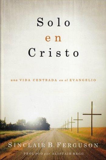 Solo en Cristo - una vida centrada en el evangelio