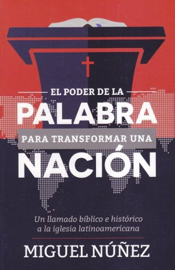 El Poder de la Palabra para Transformar una Nación - un llamado bíblico e historico a la iglesia latinoamericana