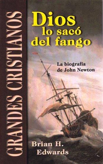 Dios lo Saco del Fango - la biografía de John Newton