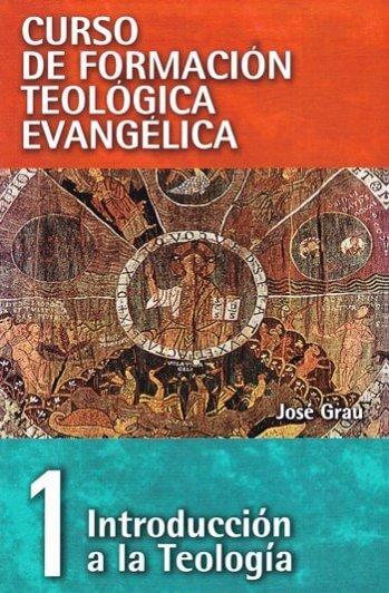 CURSO DE FORMACIÓN TEOLÓGICA EVANGÉLICA Volumen 1:  Introducción a la Teología
