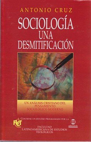 Sociología: Una Desmitificación - un análisis cristiano del pensamiento sociologico moderno (FLET)