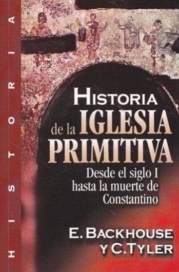 La Historia de la Iglesia Primativa: Desde el Siglo I Hasta la Muerte de Constantino