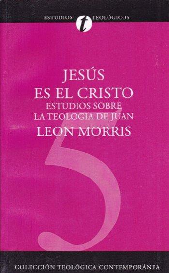 Jesús es el Cristo:  Estudios Sobre La Teología de Juan