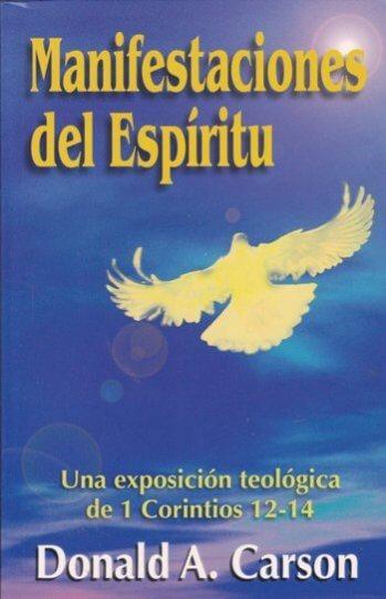Manifestaciones del Espíritu: Una Exposición Teológica de 1 Corintios 12-14