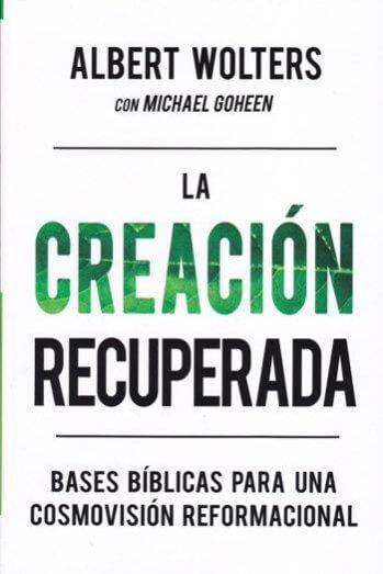 La Creación Recuperada - bases bíblicas para una cosmovisión reformacional
