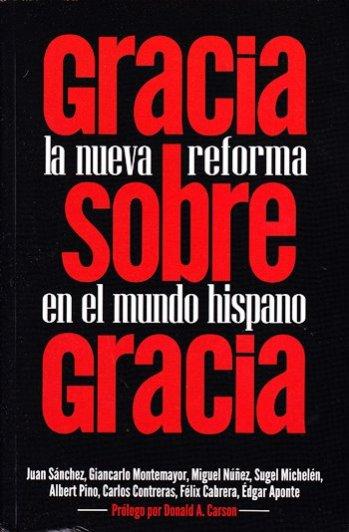 Gracia sobre Gracia - la nueva reforma en el Mundo Hispano