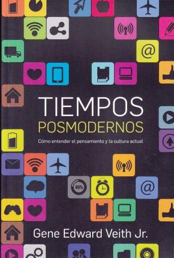 Tiempos Posmodernos - Cómo entender el pensamiento y la cultura actual
