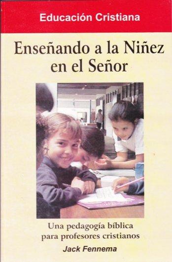 Enseñando a la Niñez en el Señor - una pedagogía bíblica para profesores cristianos