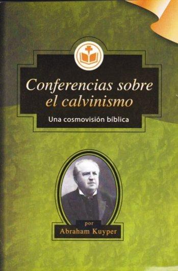 Conferencias sobre el Calvinismo - una cosmovisión bíblica