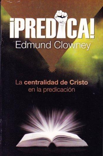 ¡Predica! - la centralidad de Cristo en la predicación