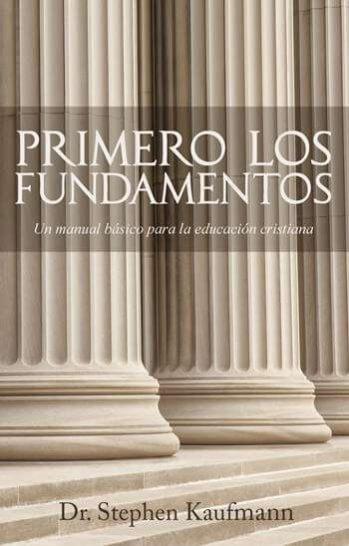 Primero los Fundamentos - un manual básico para la educación cristiana