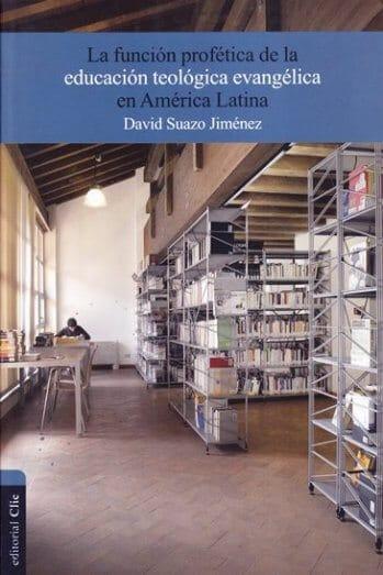 La Función Profética de la Educación Teologíca Evangélica en América Latina