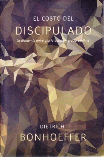 El Costo del Discipulado - la dicotomïa entre gracia barata y gracia sublime