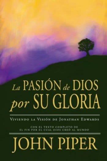 La Pasión de Dios por su Gloria - viviendo la visión de Jonathan Edwards